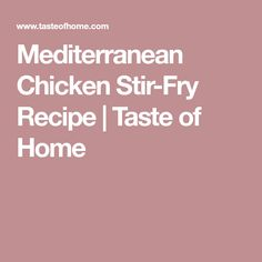Try making the switch in this quick and colorful garden-fresh stir-fry. —Taste of Home Test Kitchen, Milwaukee, Wisconsin Brown Betty, Mediterranean Chicken, Chicken Stir Fry, Stir Fry Recipes, Taste Of Home, Chicken Casserole, Cinnamon Apples, Baking Pans, Casseroles