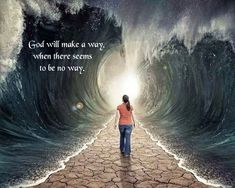 God will make a way, when there seems to be no way.