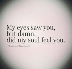 Soulmate And Love Quotes: Soulmate Quotes: Love. What is your soul feeling? Where is it guidin. - Hall Of Quotes Love Quotes For Him, Great Quotes, Quotes To Live By, Lost Love Quotes, Soulmate Love Quotes, Images With Quotes, Super Quotes, Amazing Love Quotes, Inspiring Love Quotes