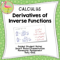 Get all of your inverse function derivative rules in one lesson.  Challenge and rigor for your Calculus students. There is a set of guided notes, a daily quiz, homework assignment and a fully-editable SmartBoard lesson to make your planning time a breeze.