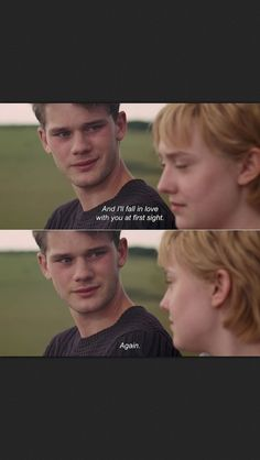 Adam: And I'll fall in love with you at first sight. Adam: Again. [Now Is Good, 2012]