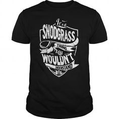 Its A SNODGRASS Thing You Wouldnt Understand Tshirt #name #tshirts #SNODGRASS #gift #ideas #Popular #Everything #Videos #Shop #Animals #pets #Architecture #Art #Cars #motorcycles #Celebrities #DIY #crafts #Design #Education #Entertainment #Food #drink #Gardening #Geek #Hair #beauty #Health #fitness #History #Holidays #events #Home decor #Humor #Illustrations #posters #Kids #parenting #Men #Outdoors #Photography #Products #Quotes #Science #nature #Sports #Tattoos #Technology #Travel #Weddings…