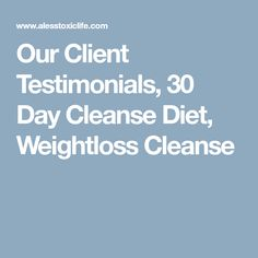 Our Client Testimonials, 30 Day Cleanse Diet, Weightloss Cleanse