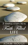5 Simple Steps To A Faith Filled Life / http://www.contactchristians.com/5-simple-steps-to-a-faith-filled-life/