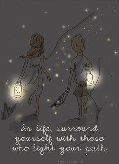 na vida cercar-se com aqueles que iluminar seu caminho.
