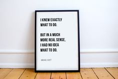 I Knew Exactly What To Do. But In A Much More Real Sense, I Had No Idea What To Do - Michael Scott // Letter Board Quote // Print by BespeakDesign on Etsy https://www.etsy.com/listing/473039901/i-knew-exactly-what-to-do-but-in-a-much