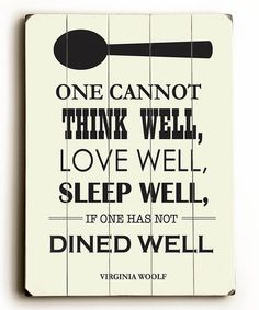 'Dine Well' Wood Wall Art by ArteHouse #zulily #zulilyfinds Kitchen Quotes, Food Quotes, Cooking Quotes, Health Quotes, Life Quotes, Virginia Woolf, Wood Wall Art, Wall Décor, Quotes To Live By