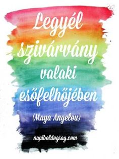 Maya Angelou idézet a vigasztalásról. Favorite Quotes, Best Quotes, Words Quotes, Life Quotes, Maya Angelou, Rainbow Quote, Faith In God, Picture Quotes, Happy Life