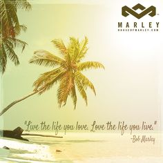 """Live the life you love. Love the life you live."" - Bob Marley #HouseofMarley #LiveMarley #BobMarley www.thehouseofmarley.com"