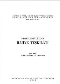 İsmail Hakkı Uzunçarşılı - Osmanlı Devleti'nin İlmiye Teşkilatı