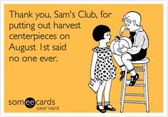 Thank you, Sam's Club, for putting out harvest centerpieces on August 1st said no one ever.
