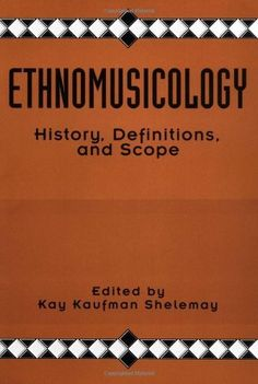 Ethnomusicology: History, Definitions, and Scope: A Core Collection of Scholarly Articles by Kay Kaufman Shelemay, http://www.amazon.com/dp/0815307640/ref=cm_sw_r_pi_dp_yLCUrb03VAV1E
