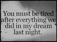You will be tired again tomorrow