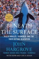 Beneath the surface : killer whales, SeaWorld, and the truth beyond Blackfish. Holdings: http://catalog.bccls.org/polaris/search/title.aspx?ctx=1.1033.0.0.6&cn=1343187