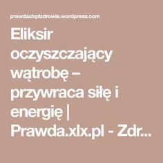 Eliksir oczyszczający wątrobę – przywraca siłę i energię   Prawda.xlx.pl - Zdrowie
