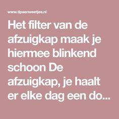 Het filter van de afzuigkap maak je hiermee blinkend schoon De afzuigkap, je haalt er elke dag een doekje overheen maar hem eve...