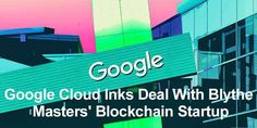 Google Cloud Inks Deal With Blythe Masters' Blockchain Startup