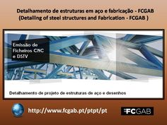 FCGAB team members are experienced in all parts of steel manufacture, NOT simply Detailing of steel structures. Our workers bring background from estimating, detailing, fitting, welding, and steel projects of different sizes. Read More - http://www.fcgab.pt/ptpt/pt