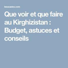 Que voir et que faire au Kirghizistan : Budget, astuces et conseils