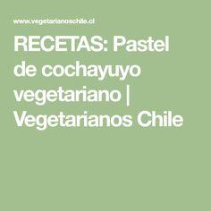 RECETAS: Pastel de cochayuyo #vegetariano | Vegetarianos Chile