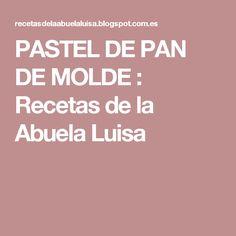 PASTEL DE PAN DE MOLDE : Recetas de la Abuela Luisa