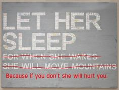 Let Her Sleep…