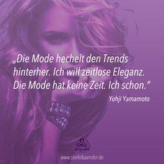 """""""Die Mode hechelt den Trends hinterher. Ich will zeitlose Eleganz. Die Mode hat keine Zeit. Ich schon."""""""