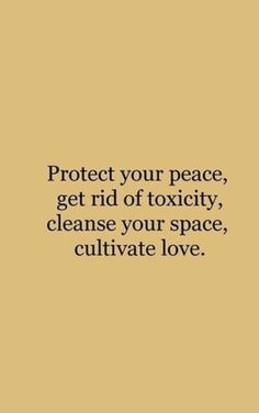 protect your peace, get rid of toxicity, cleanse your space, cultivate love | best life quotes for women | life mantra