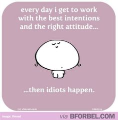 Omg!! This is sooooo true at my work!! Place is full of em'!!
