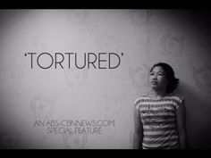 'Tortured' -- an ABS-CBNnews.com special feature