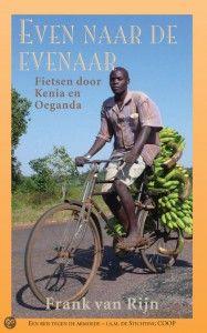 Even naar de evenaar - Frank van Rijn. Een reis tegen de armoede: fietsen door Kenia en Oeganda. Reserveer: http://www.theek5.nl/iguana/?sUrl=search#RecordId=2.294764