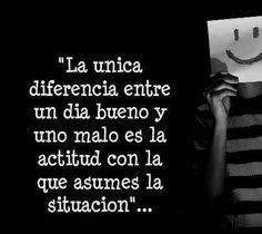 """""""La única #Diferencia entre un día bueno y uno malo es la #Actitud con la que asumes la situación"""". #Citas #Frases @candidman"""