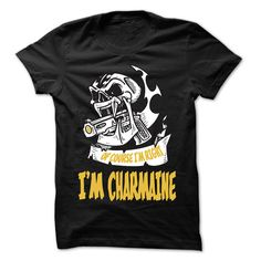 Of Course I Am Right I Am CHARMAINE ... - 99 Cool Name Shirt !
