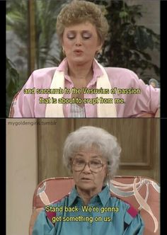 "{The Golden Girls} ~ Blanche - "".and succumb to the Vesuvius of passion that is about to erupt from me."" ~ Sophia - ""Stand back. Best Tv Shows, Best Shows Ever, Favorite Tv Shows, Favorite Things, Golden Girls Quotes, Girl Quotes, The Golden Girls, Estelle Getty, Good Jokes"