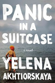 Panic in a suitcase by Yelena Akhtiorskaya. A dazzling debut novel about a Russian immigrant family living in Brooklyn and their struggle to learn the new rules of the American Dream.