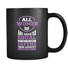 All Women Are Created Equal But Only The Finest Defend Their Country US Military Patriotic USA Military Women Black 11oz Coffee Mug