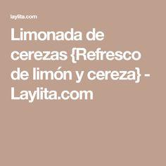 Limonada de cerezas {Refresco de limón y cereza} - Laylita.com