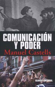 Comunicación y poder, de Manuel Castells en http://blogs.upm.es/nosolotecnica/2011/03/18/comunicacion-y-poder-de-manuel-castells/