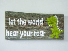 "Reclaimed Barnwood Wall Art Hand-Painted Wood Sign Rustic Nursery Decor Dinosaur Art - ""Let the World Hear Your Roar"""