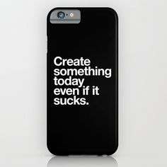 Create something today even if it sucks iPhone & iPod Case