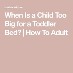 When Is a Child Too Big for a Toddler Bed? | How To Adult Kids Mattress, Weight Charts, American Academy Of Pediatrics, Preschool Age, Height And Weight, Consumer Products, Getting Old, How To Introduce Yourself, Toddler Bed
