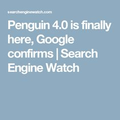 Penguin 4.0 is finally here, Google confirms | Search Engine Watch Search Engine Watch, Seo Marketing, Penguins, Engineering, Google, Electrical Engineering, Penguin, Architectural Engineering, Mechanical Engineering