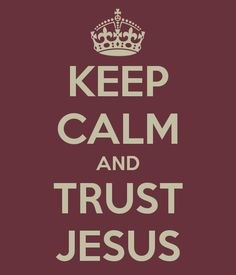 KEEP CALM AND TRUST JESUS. Another original poster design created with the Keep Calm-o-matic. Buy this design or create your own original Keep Calm design now. Keep Calm Signs, Enough Is Enough, My Passion, Check It Out, Helpful Hints, Trust, Wisdom, Good Things, Motivation