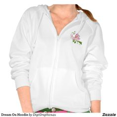 Dream On Hoodie This makes a perfect gift for family and friends or a great design for yourself. Choose from tees or sweatshirts. *Exclusive Design - Not sold in stores! T-shirts raise awareness, boost spirits and create lasting connections! @zazzle #hoodie #sweatshirt #dreams #dream #flower #flowers