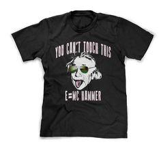 E=MC HAMMER! by FunhouseTshirts