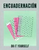 Encuadernación : do it yourself / [editora, Sylvie Estrada]