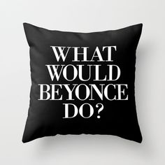What Would Beyonce Do Black and Quote Throw Pillow by hopealittle, $30.31