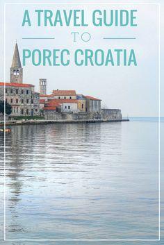 A Complete Travel Guide To Porec Croatia