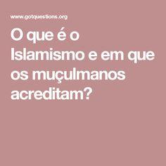 O que é o Islamismo e em que os muçulmanos acreditam?