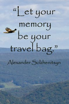 """Let your memory be your travel bag.""  -- Writer, Alexander Solzhenitsyn – Quote on image taken by Joseph McGinn at Hawk Mountain in Pennsylvania, USA.  Explore insightful quotations, both ancient and modern, at http://www.examiner.com/article/forty-quotations-for-writing-inspiration"